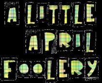 A Little April Foolery