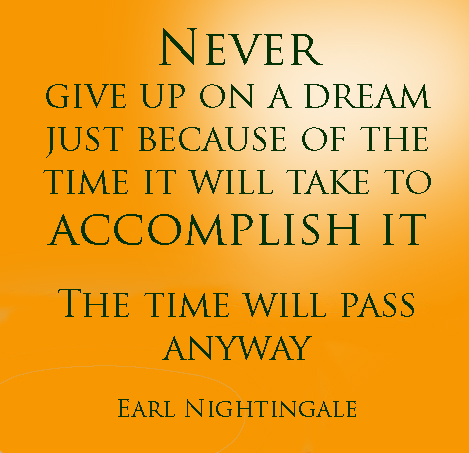 Never give up on a dream - Earl Nightingale